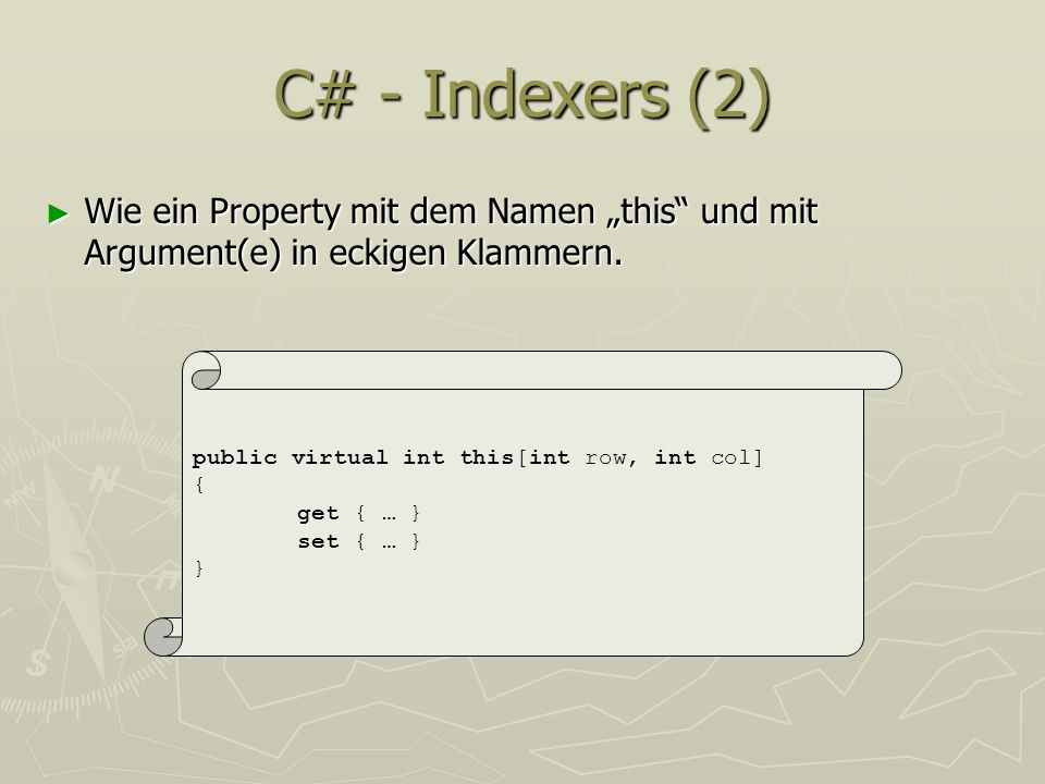 "C# - Indexers (2)Wie ein Property mit dem Namen ""this und mit Argument(e) in eckigen Klammern. public virtual int this[int row, int col]"
